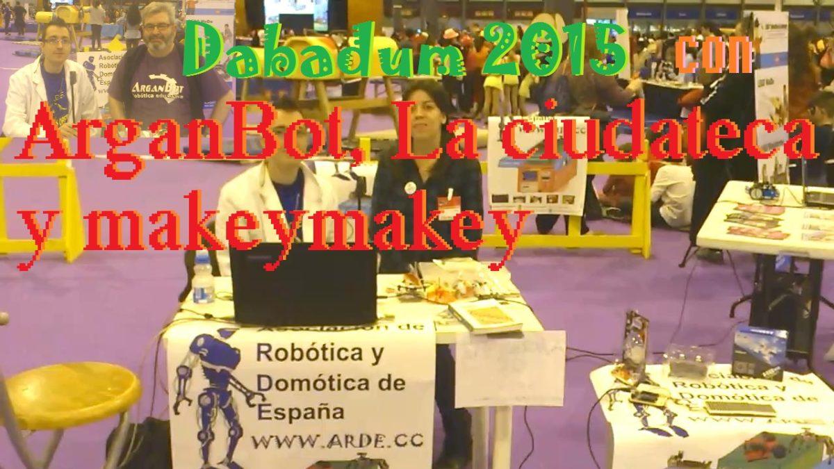 ARDE en Juvenalia Dabadum 2015 con Arganbot La Ciudateca y PCB MakeyMakey